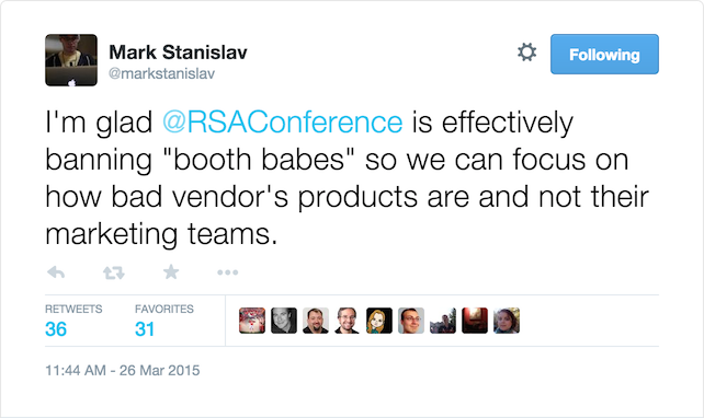 "I'm glad @RSAConference is effectively banning ""booth babes"" so we can focus on how bad vendor's products are and not their marketing teams"